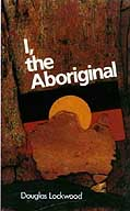 A picture of the book cover for I, the Aboriginal by Waipuldanya of the Alawa (Phillip Roberts) with Douglas Lockwood .